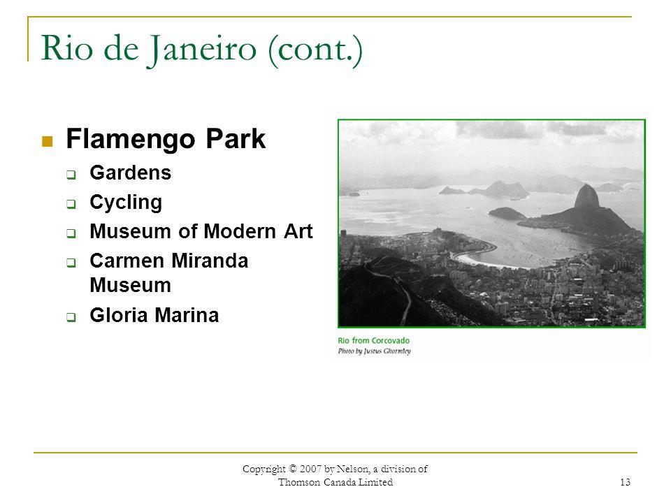 Copyright © 2007 by Nelson, a division of Thomson Canada Limited 13 Rio de Janeiro (cont.) Flamengo Park Gardens Cycling Museum of Modern Art Carmen M