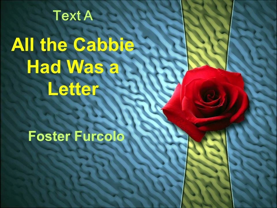 All the Cabbie Had Was a Letter All the Cabbie Had Was a Letter Unit Two Friendship Unit Two Friendship A friend is, as it were, a second self.