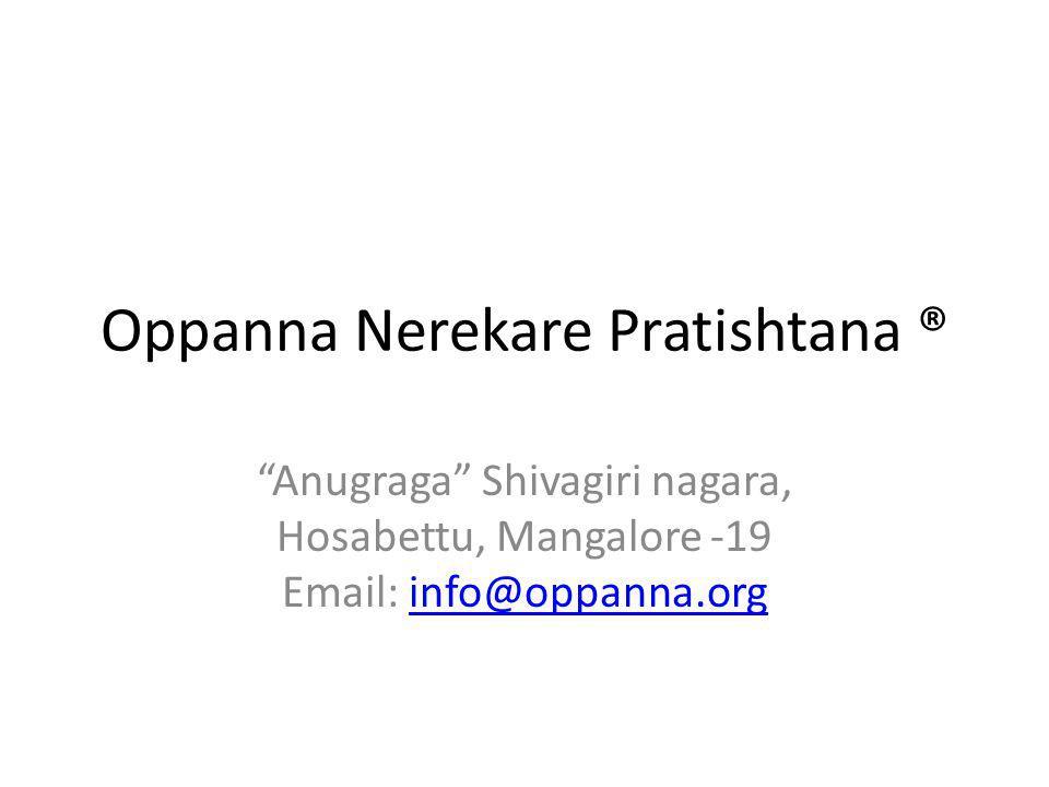 Oppanna Nerekare Pratishtana ® Anugraga Shivagiri nagara, Hosabettu, Mangalore -19 Email: info@oppanna.orginfo@oppanna.org