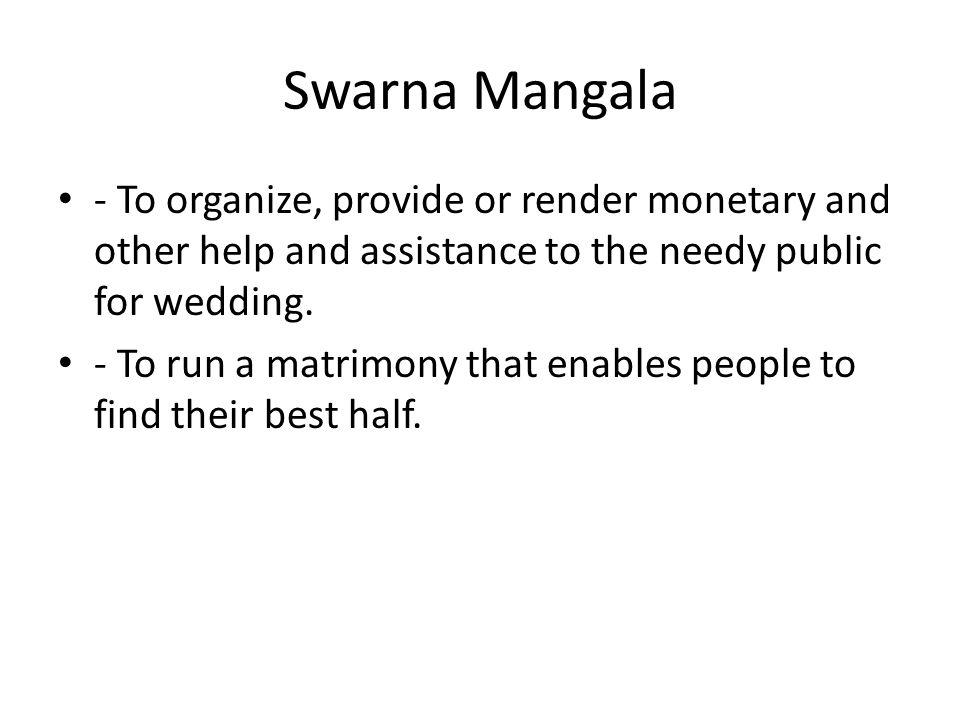 Swarna Mangala - To organize, provide or render monetary and other help and assistance to the needy public for wedding.