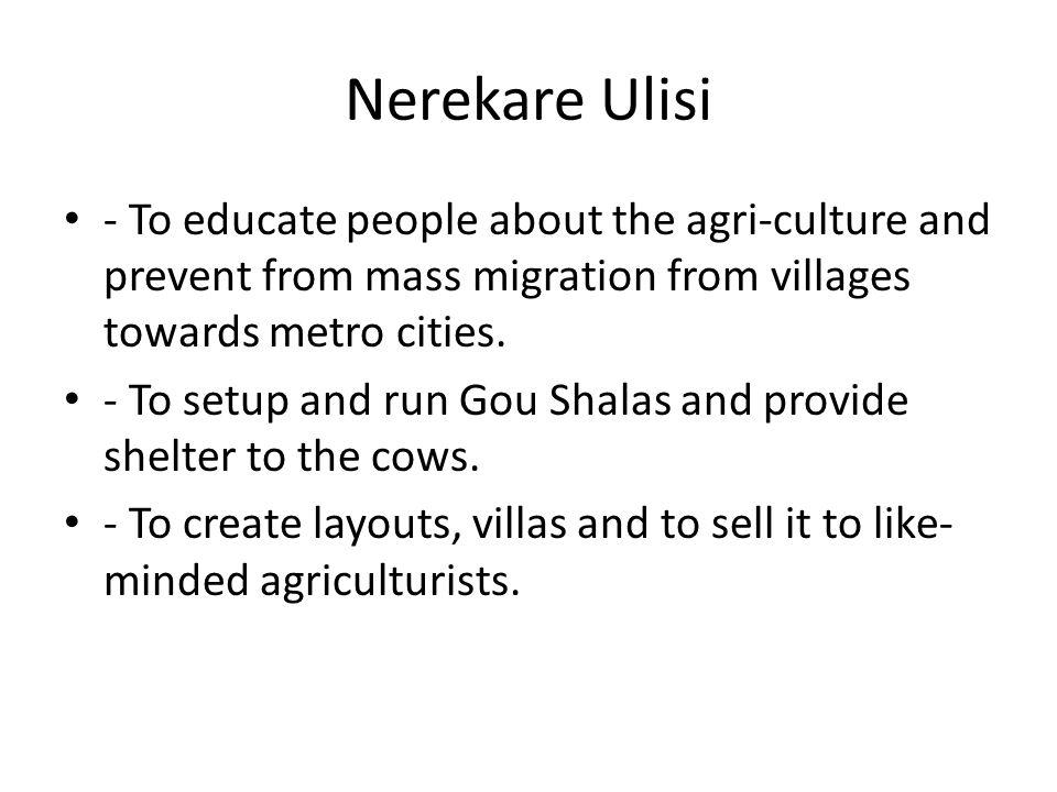Nerekare Ulisi - To educate people about the agri-culture and prevent from mass migration from villages towards metro cities.
