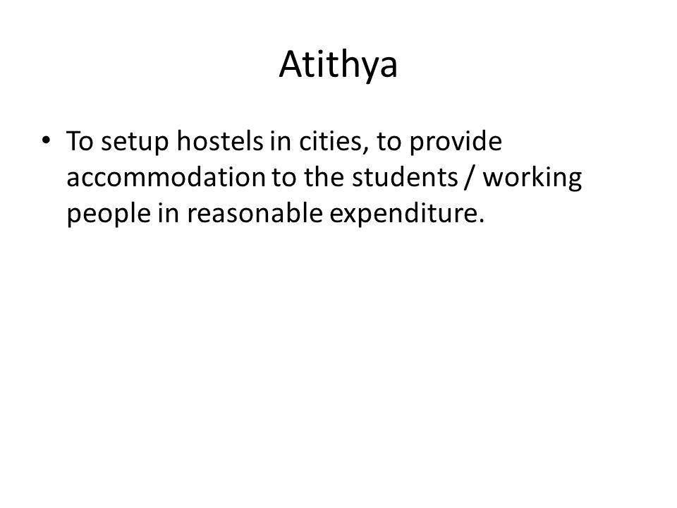 Atithya To setup hostels in cities, to provide accommodation to the students / working people in reasonable expenditure.