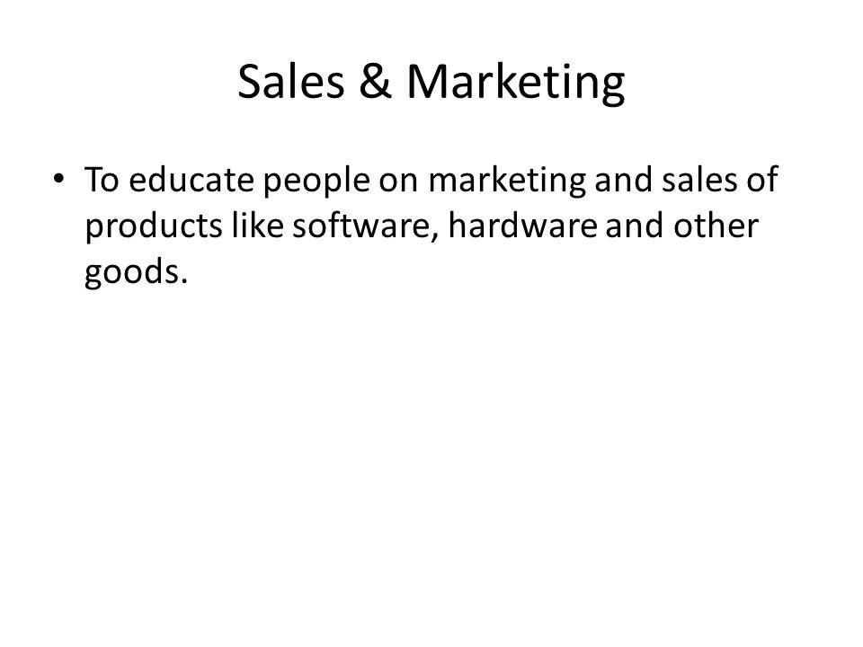 Sales & Marketing To educate people on marketing and sales of products like software, hardware and other goods.