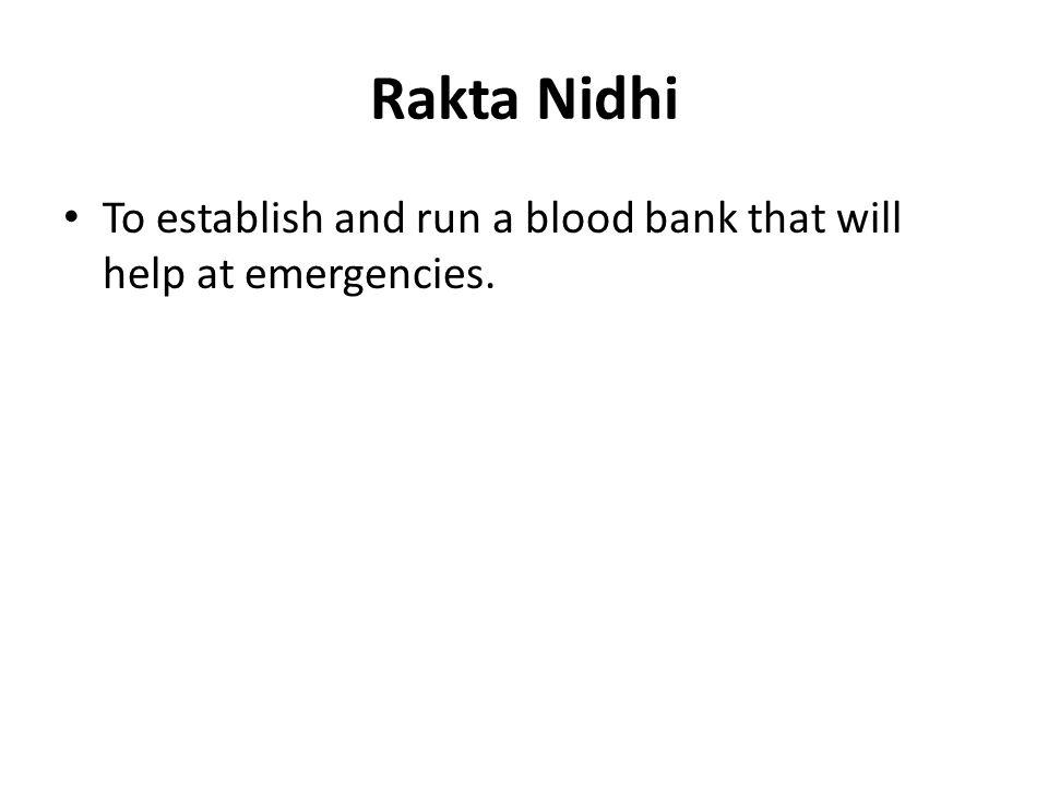 Rakta Nidhi To establish and run a blood bank that will help at emergencies.