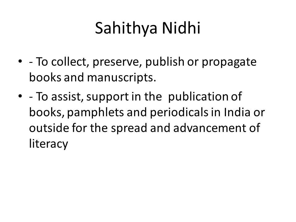 Sahithya Nidhi - To collect, preserve, publish or propagate books and manuscripts.