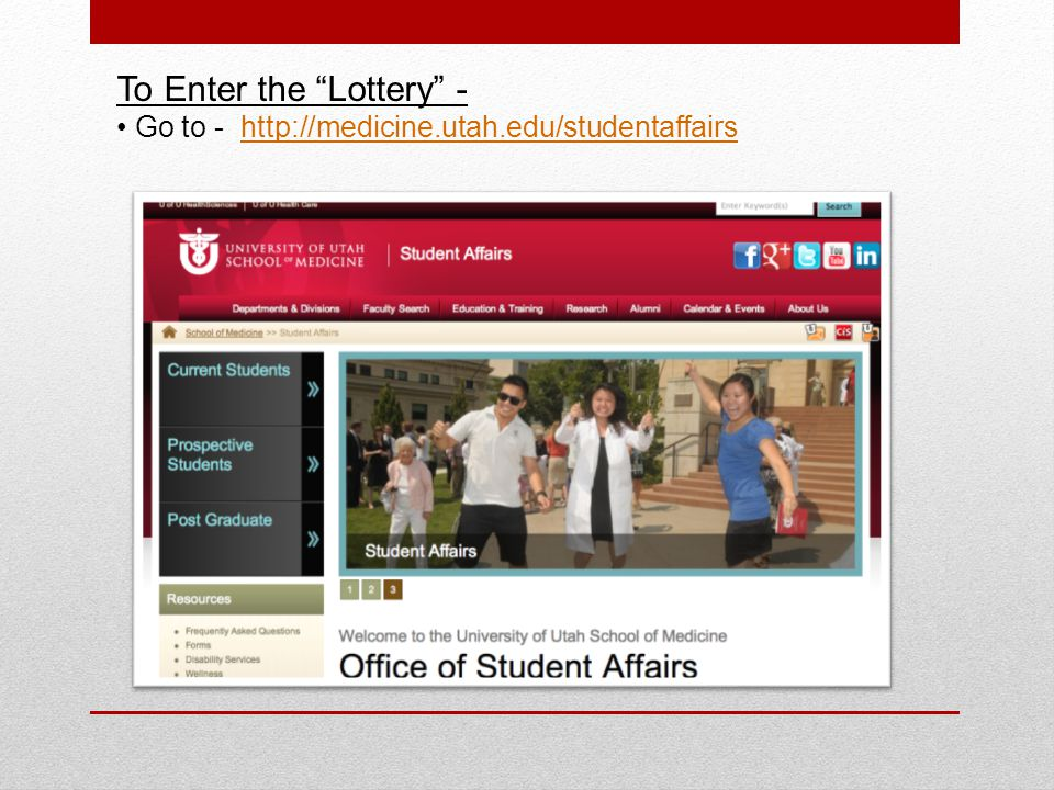 To Enter the Lottery - Go to - http://medicine.utah.edu/studentaffairshttp://medicine.utah.edu/studentaffairs