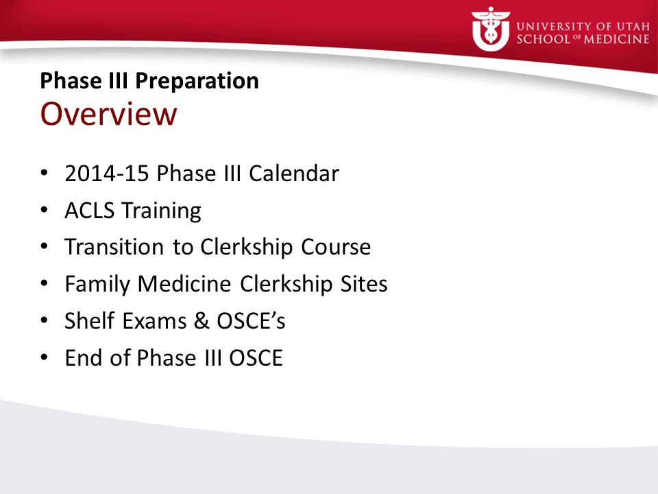 2014-15 Phase III Calendar ACLS Training Transition to Clerkship Course Family Medicine Clerkship Sites Shelf Exams & OSCEs End of Phase III OSCE Over