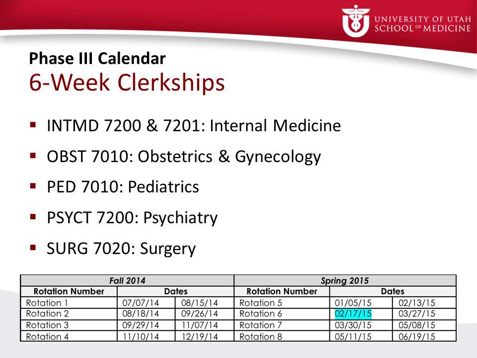 6-Week Clerkships Phase III Calendar INTMD 7200 & 7201: Internal Medicine OBST 7010: Obstetrics & Gynecology PED 7010: Pediatrics PSYCT 7200: Psychiatry SURG 7020: Surgery