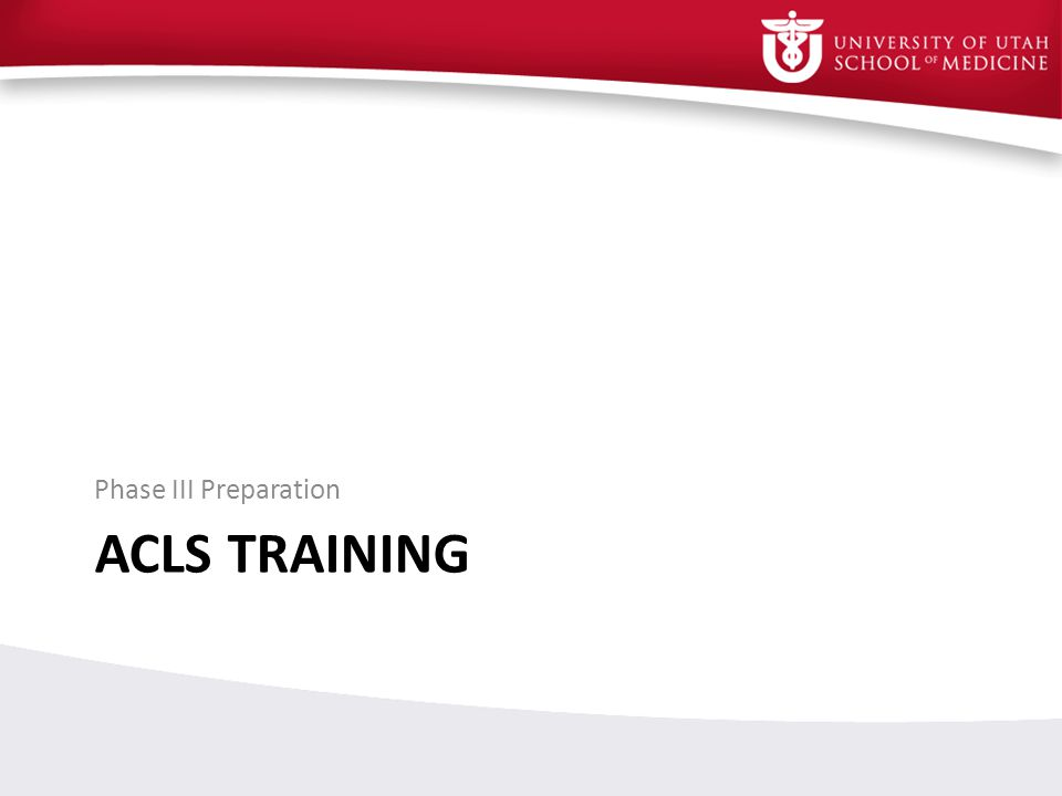 ACLS TRAINING Phase III Preparation
