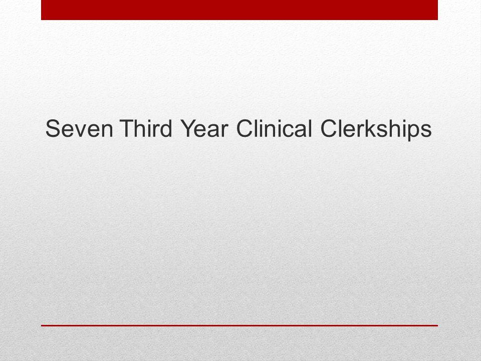 12 Week Clerkship Internal Medicine (6 weeks fall/6 weeks spring) 6 Week Clerkships Pediatrics Obstetrics and Gynecology Psychiatry Surgery 4 Week Clerkships Neurology Family Medicine 2 Week Clerkship Surgical Subspecialty