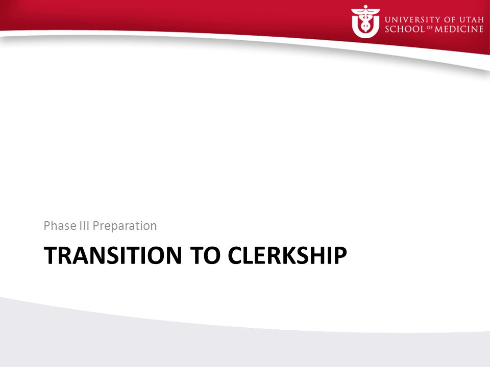 TRANSITION TO CLERKSHIP Phase III Preparation