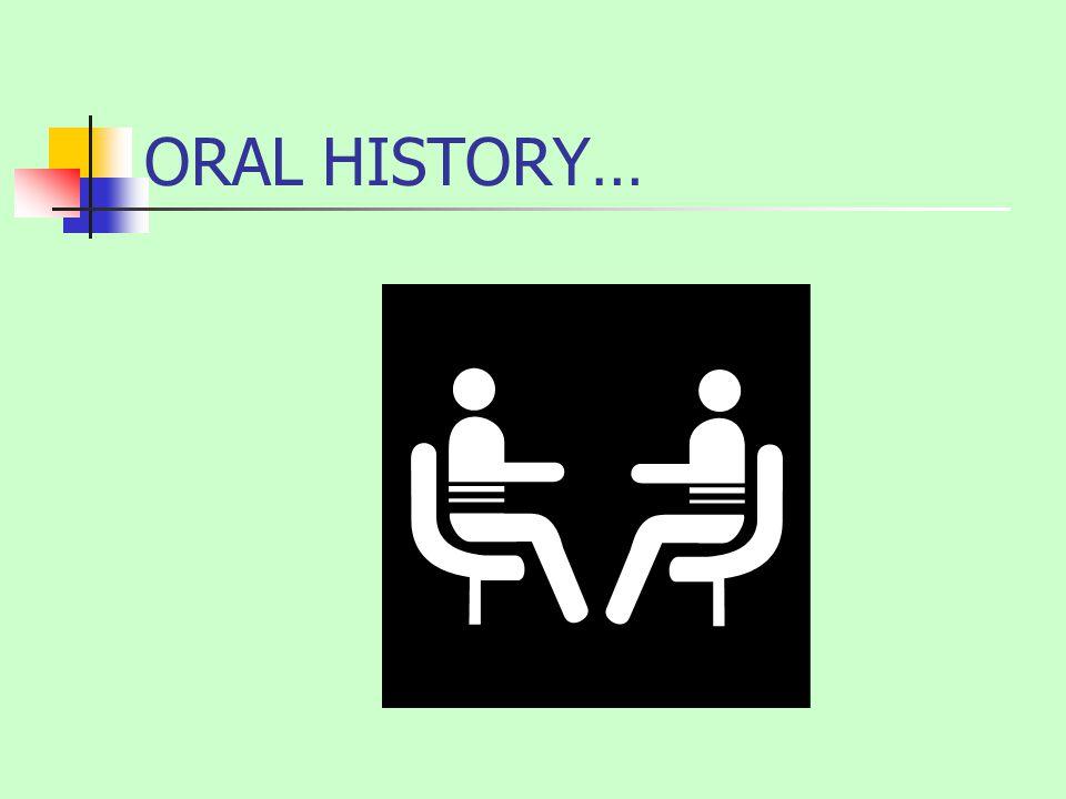 ORAL HISTORY…