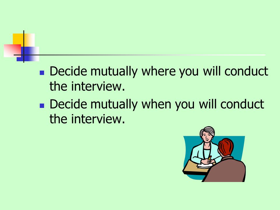 Decide mutually where you will conduct the interview.