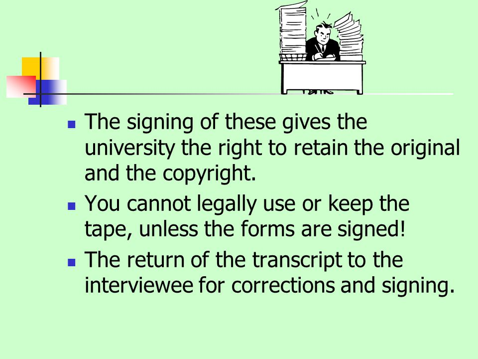 The signing of these gives the university the right to retain the original and the copyright.