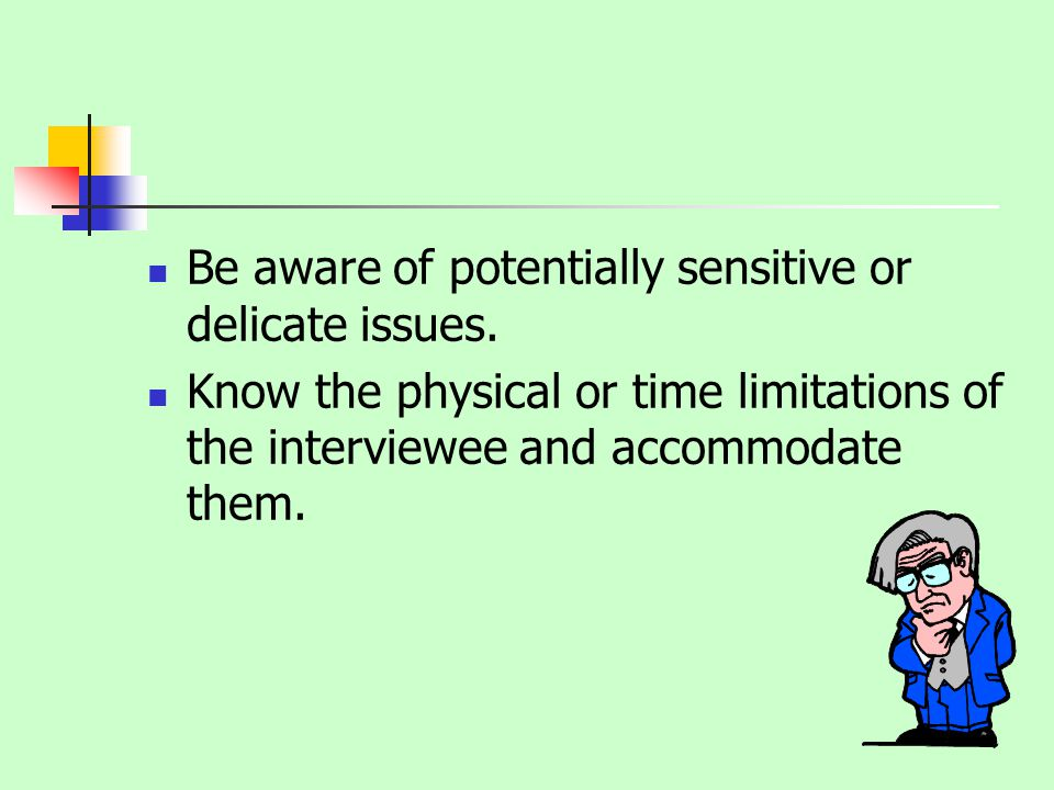 Be aware of potentially sensitive or delicate issues.