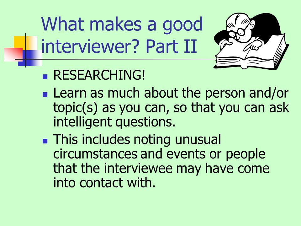 What makes a good interviewer. Part II RESEARCHING.