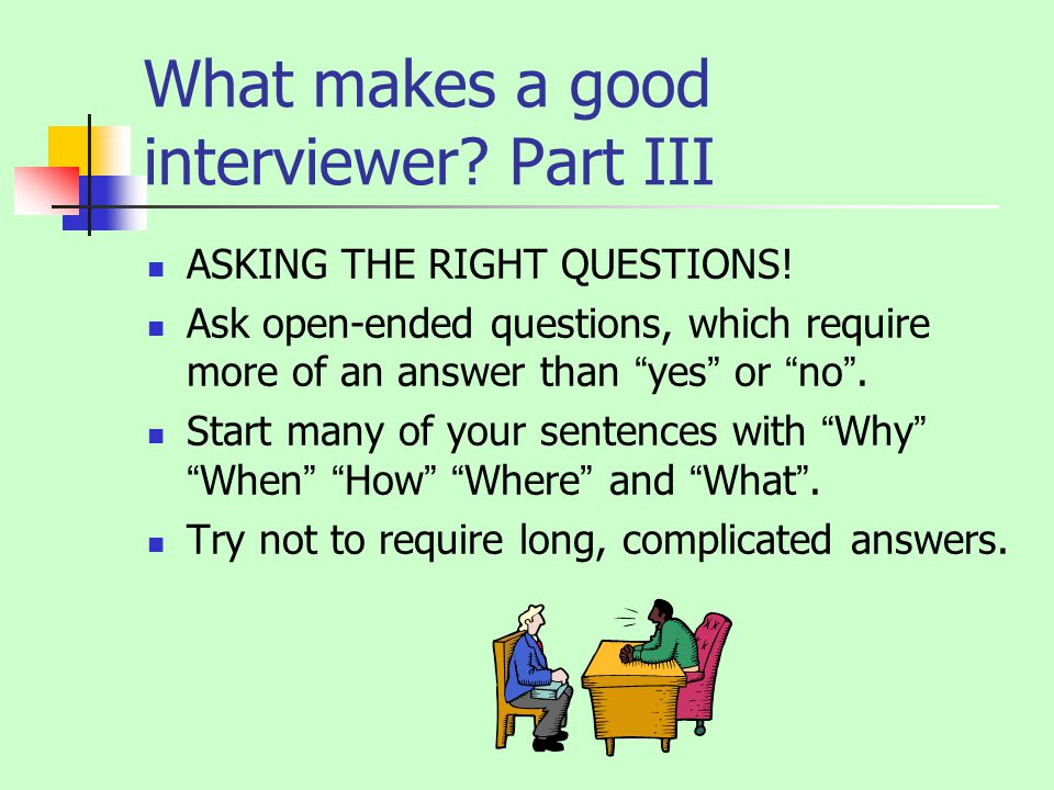 What makes a good interviewer. Part III ASKING THE RIGHT QUESTIONS.