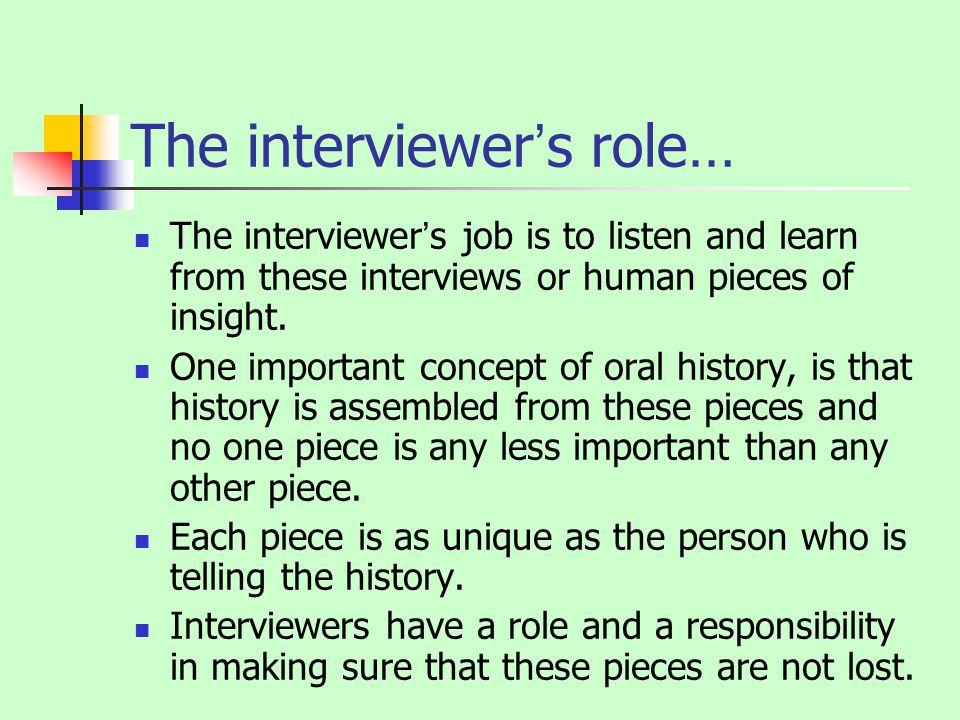 The interviewers job is to listen and learn from these interviews or human pieces of insight.