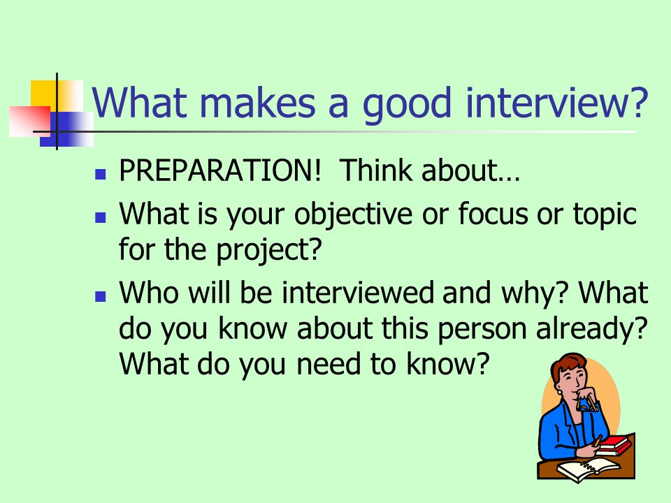 What makes a good interview. PREPARATION.