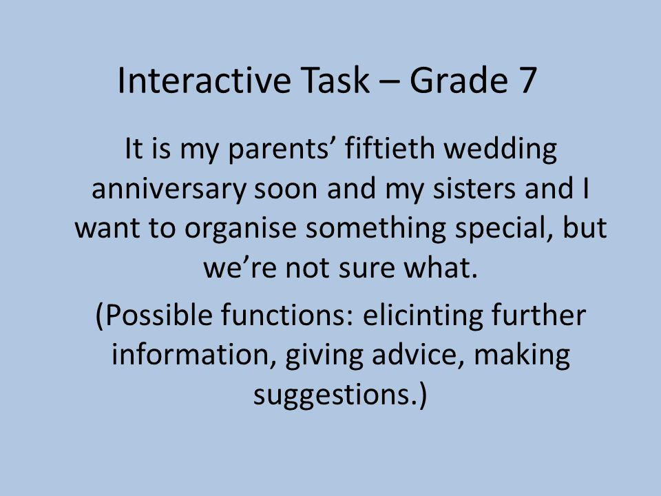 Interactive Task – Grade 7 It is my parents fiftieth wedding anniversary soon and my sisters and I want to organise something special, but were not sure what.