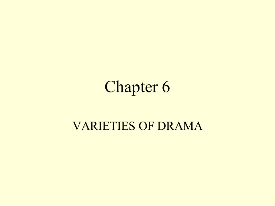 Chapter 6 VARIETIES OF DRAMA