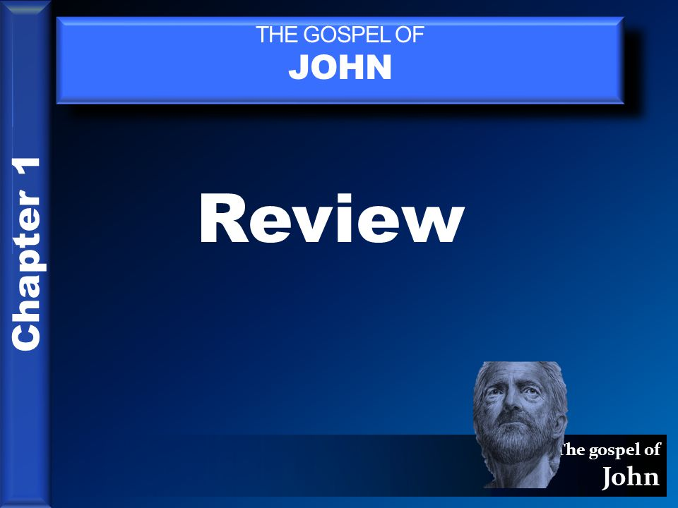 The gospel of John THE GOSPEL OF JOHN Chapter 1 Review