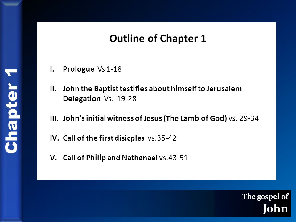 The gospel of John Chapter 1 Outline of Chapter 1 I.Prologue Vs 1-18 II.John the Baptist testifies about himself to Jerusalem Delegation Vs.