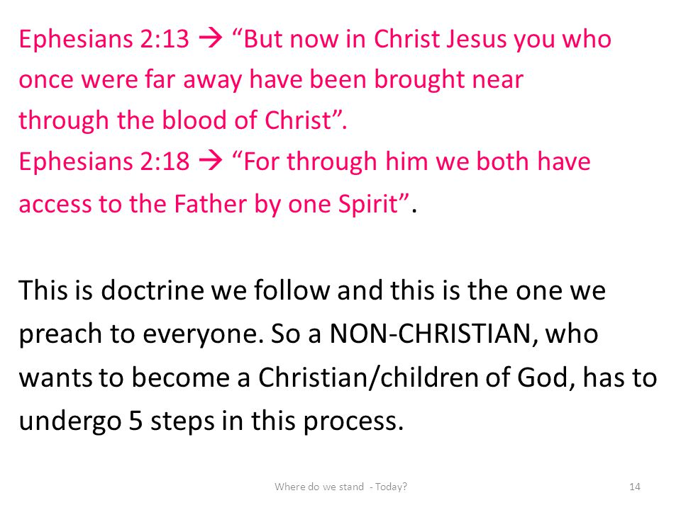 Ephesians 2:13 But now in Christ Jesus you who once were far away have been brought near through the blood of Christ. Ephesians 2:18 For through him w