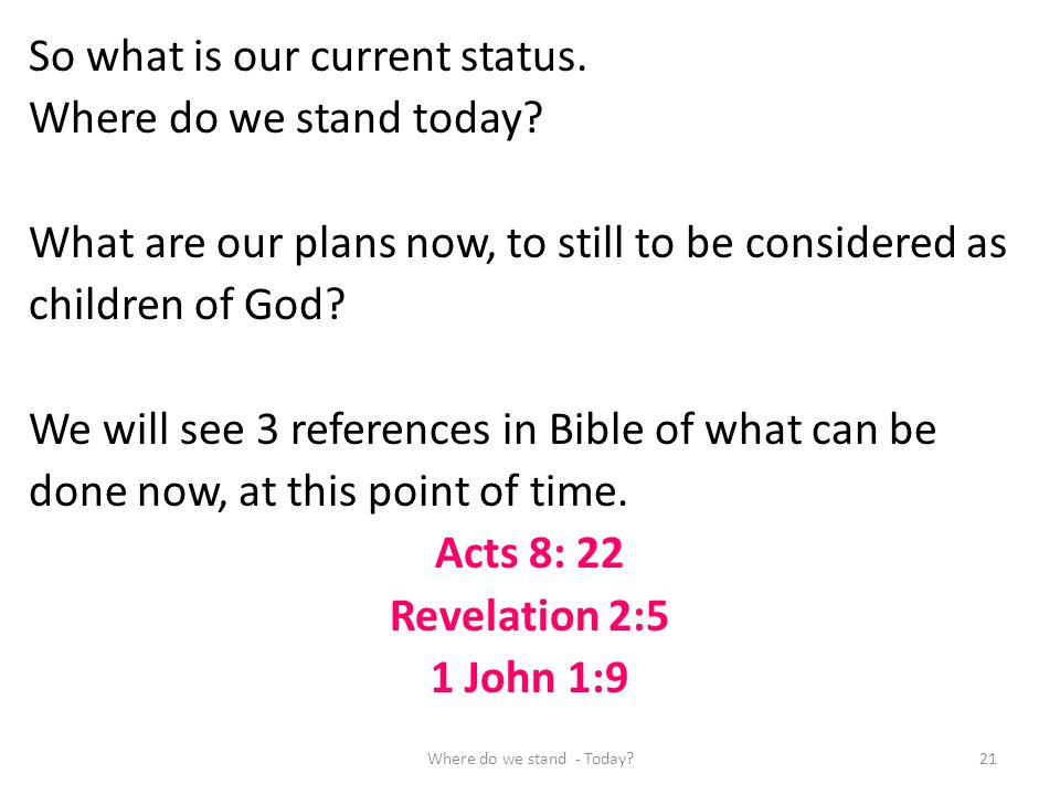 So what is our current status. Where do we stand today? What are our plans now, to still to be considered as children of God? We will see 3 references