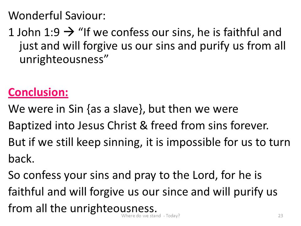 Wonderful Saviour: 1 John 1:9 If we confess our sins, he is faithful and just and will forgive us our sins and purify us from all unrighteousness Conc
