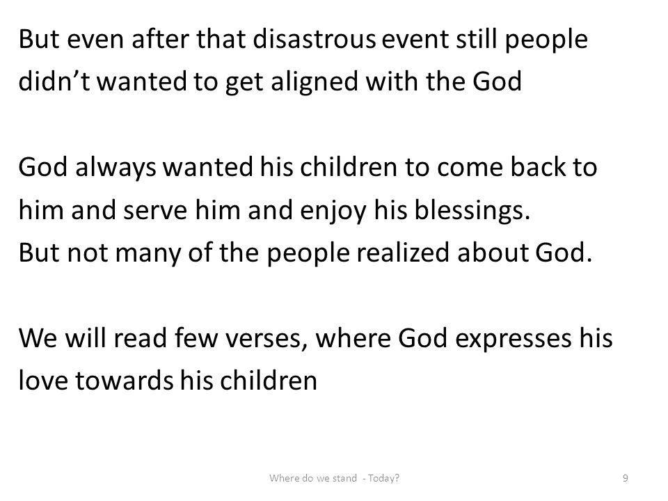 But even after that disastrous event still people didnt wanted to get aligned with the God God always wanted his children to come back to him and serv
