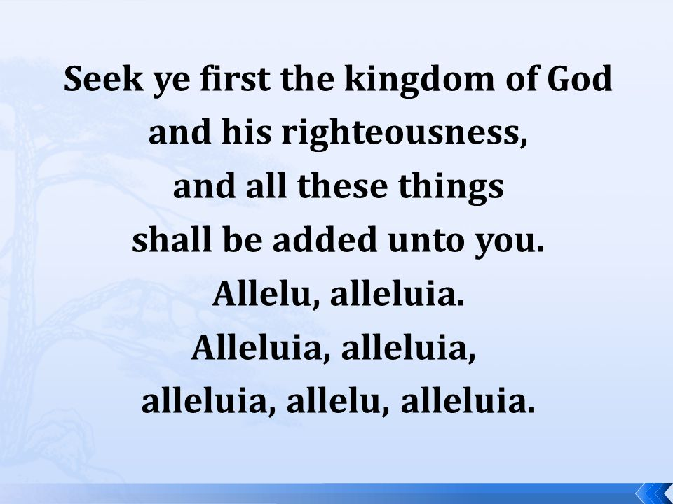 Seek ye first the kingdom of God and his righteousness, and all these things shall be added unto you.