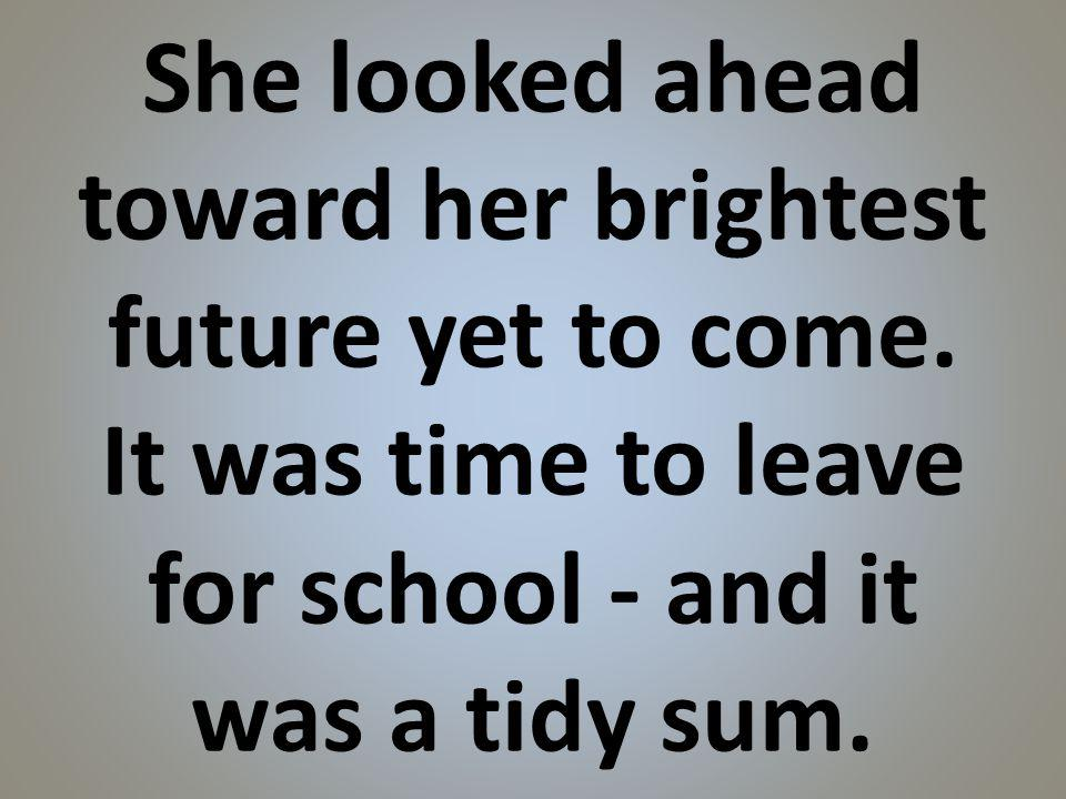 She looked ahead toward her brightest future yet to come.