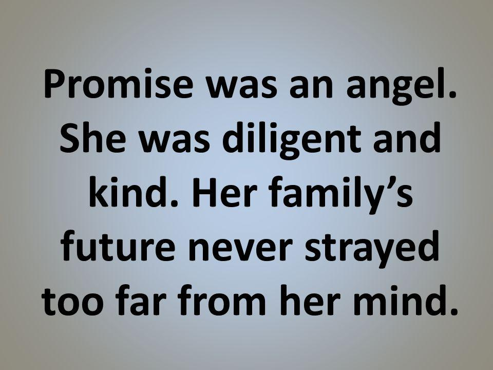 Promise was an angel. She was diligent and kind.