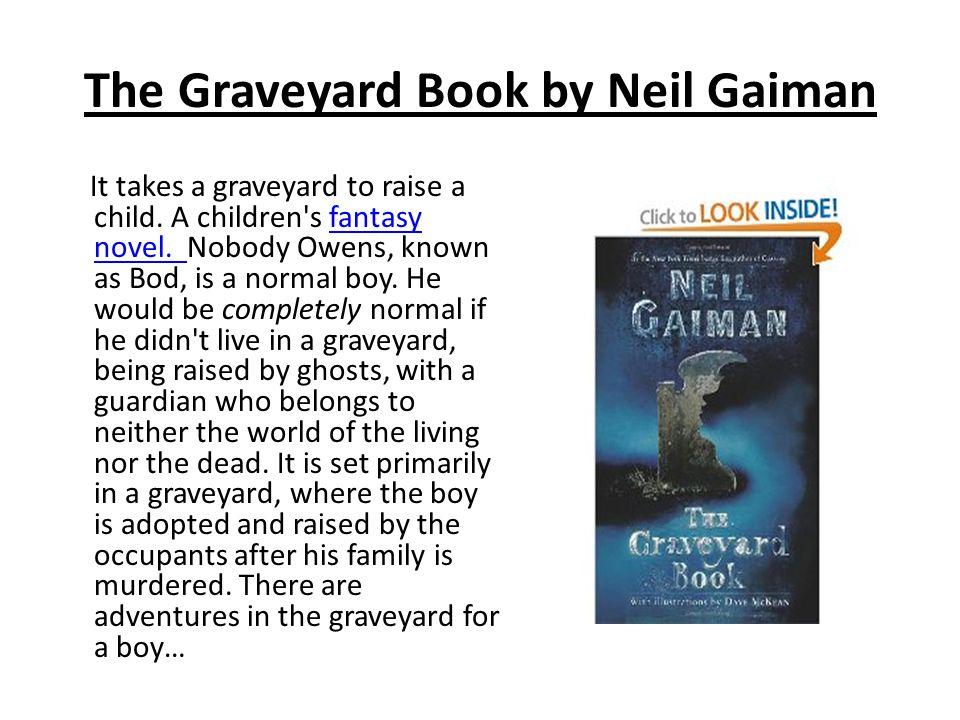 The Graveyard Book by Neil Gaiman It takes a graveyard to raise a child.