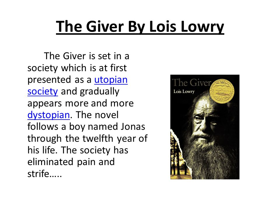 The Giver By Lois Lowry The Giver is set in a society which is at first presented as a utopian society and gradually appears more and more dystopian.