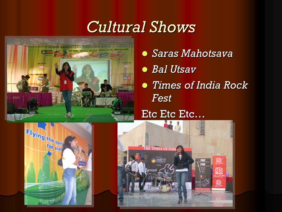 Cultural Shows Saras Mahotsava Saras Mahotsava Bal Utsav Bal Utsav Times of India Rock Fest Times of India Rock Fest Etc Etc Etc…