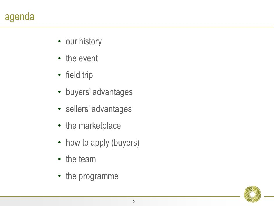 2 agenda our history the event field trip buyers advantages sellers advantages the marketplace how to apply (buyers) the team the programme
