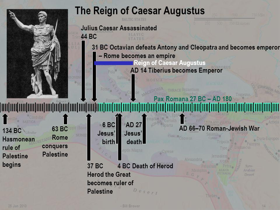 Pax Romana 27 BC – AD 180 The Reign of Caesar Augustus - Bill Brewer 14 25 Jan 2010 Julius Caesar Assassinated 44 BC 31 BC Octavian defeats Antony and