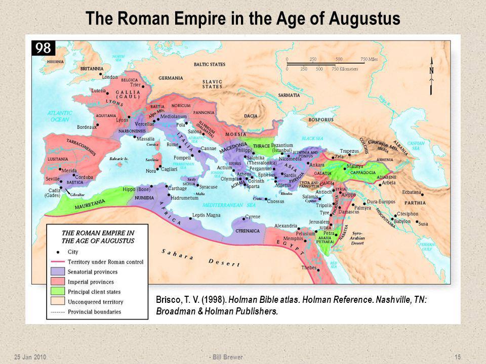 The Roman Empire in the Age of Augustus - Bill Brewer 15 25 Jan 2010 Brisco, T. V. (1998). Holman Bible atlas. Holman Reference. Nashville, TN: Broadm
