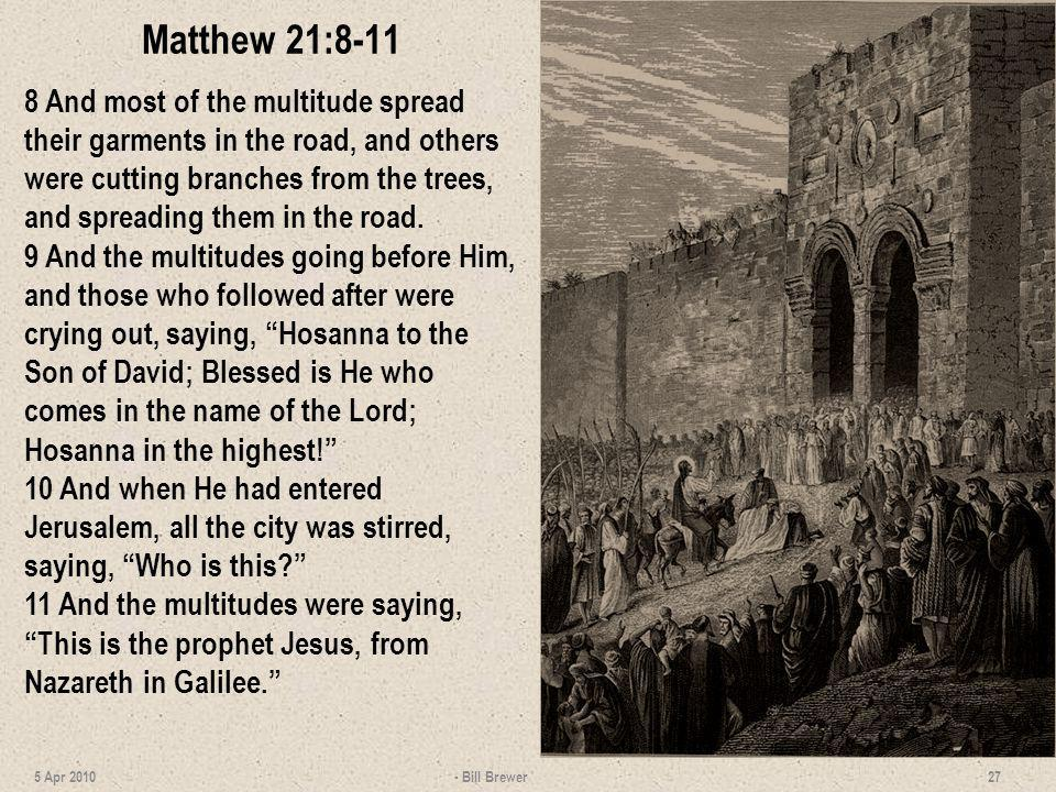 Matthew 21:8-11 8 And most of the multitude spread their garments in the road, and others were cutting branches from the trees, and spreading them in