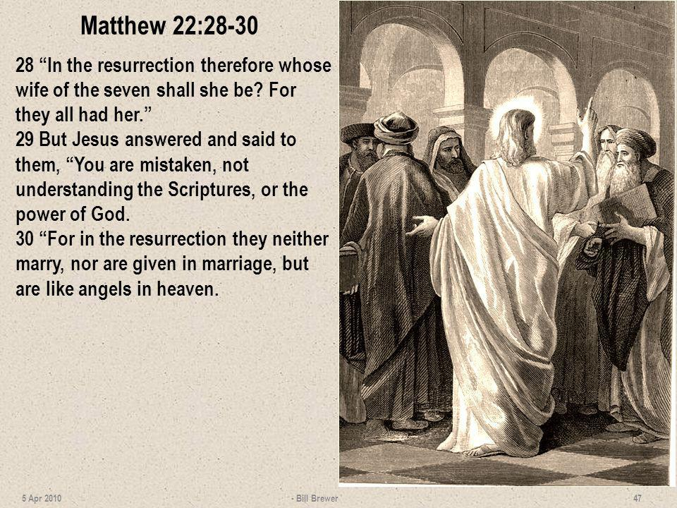 Matthew 22:28-30 28 In the resurrection therefore whose wife of the seven shall she be? For they all had her. 29 But Jesus answered and said to them,