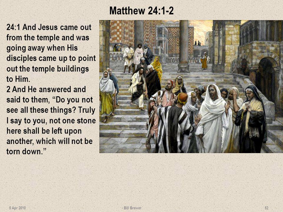 Matthew 24:1-2 24:1 And Jesus came out from the temple and was going away when His disciples came up to point out the temple buildings to Him. 2 And H