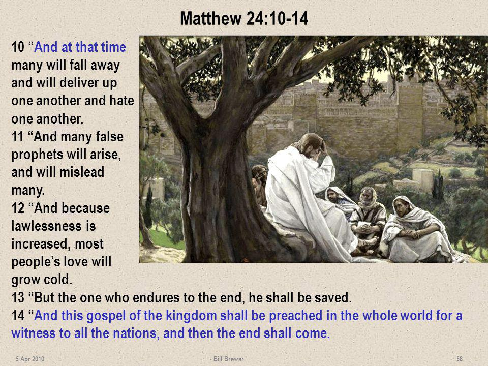 Matthew 24:10-14 10 And at that time many will fall away and will deliver up one another and hate one another. 11 And many false prophets will arise,