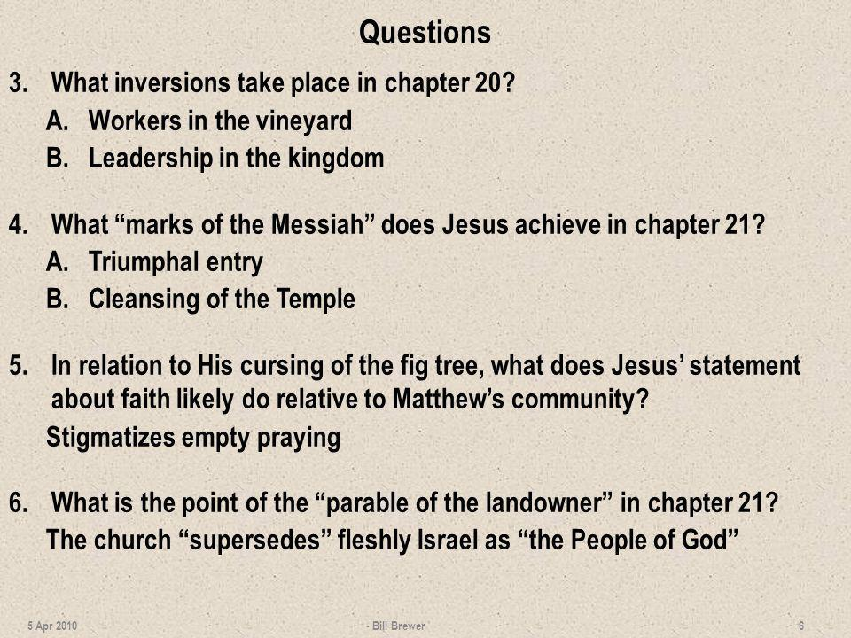 Questions 3.What inversions take place in chapter 20? A.Workers in the vineyard B.Leadership in the kingdom 4.What marks of the Messiah does Jesus ach