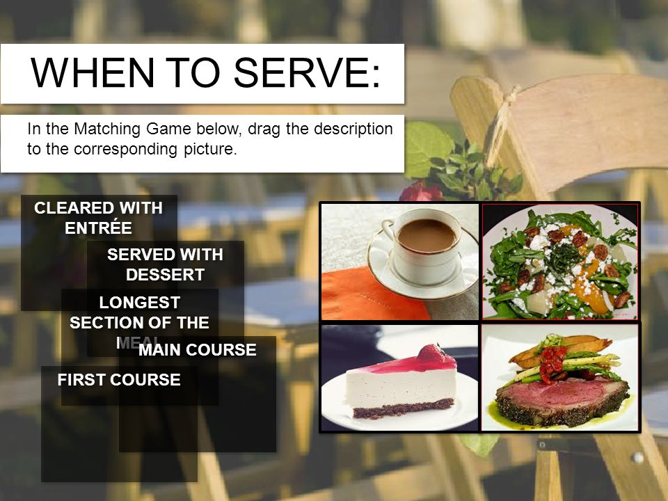 WHEN TO SERVE: In the Matching Game below, drag the description to the corresponding picture.