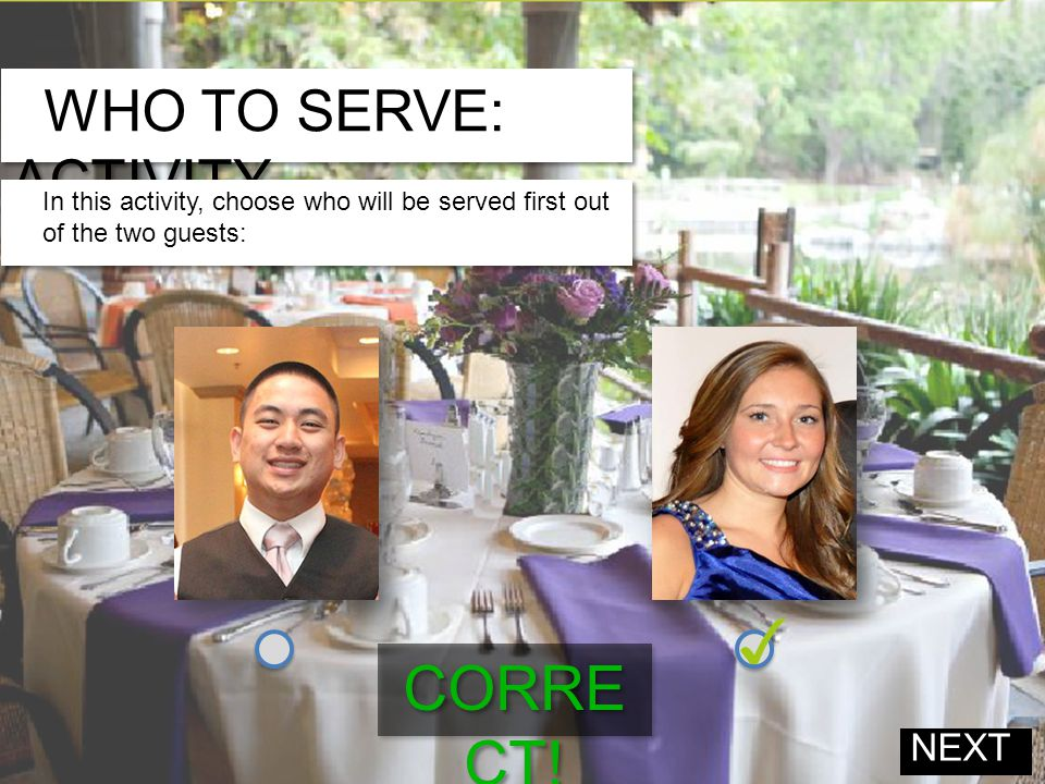 WHO TO SERVE: ACTIVITY In this activity, choose who will be served first out of the two guests: NEXT CORRE CT!