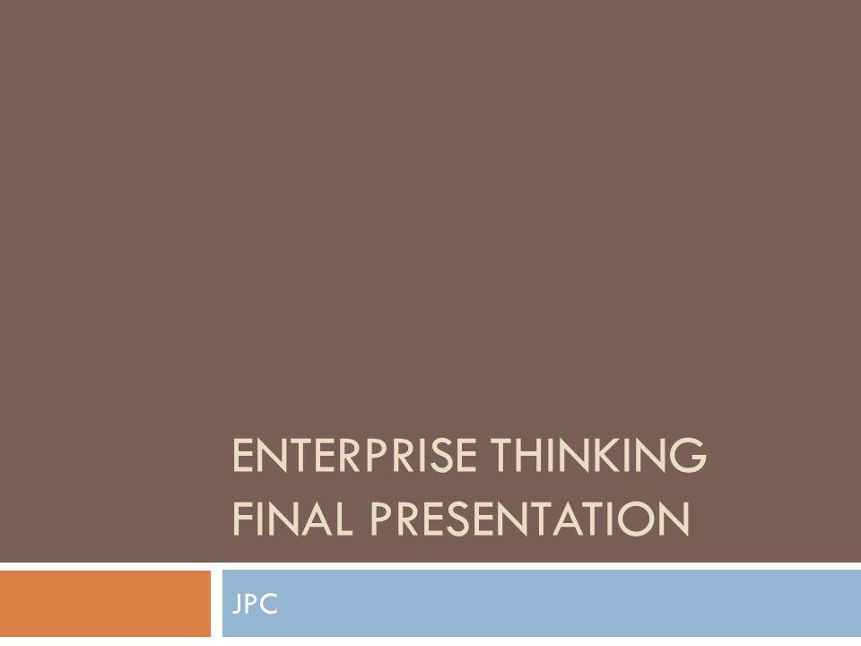 ENTERPRISE THINKING FINAL PRESENTATION JPC