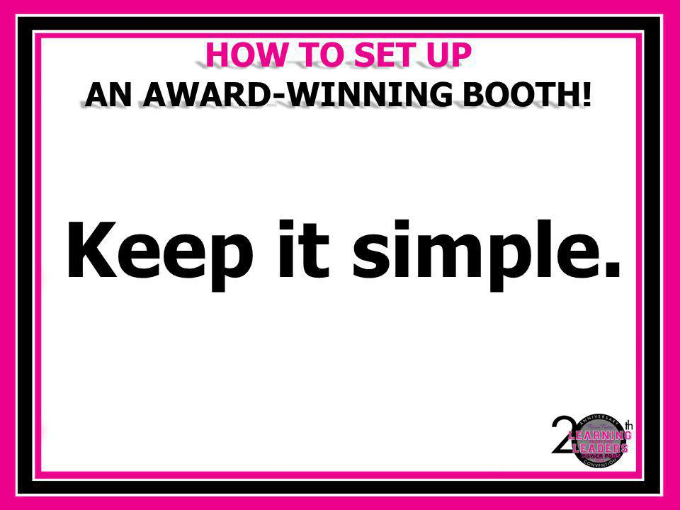 HOW TO SET UP AN AWARD-WINNING BOOTH! Create interest using risers.