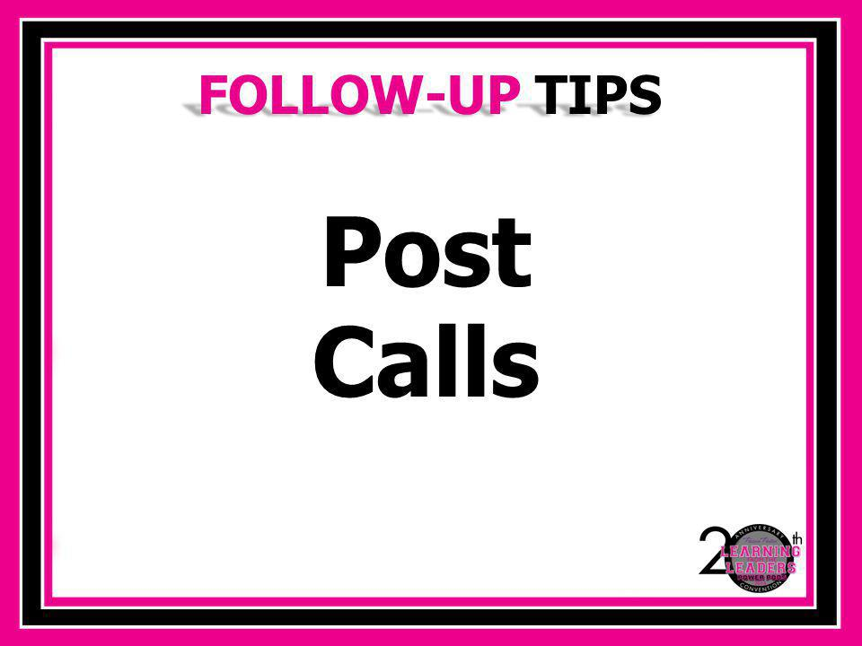 FOLLOW-UP TIPS Enter people into your contact list.